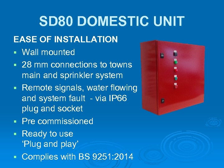 SD 80 DOMESTIC UNIT EASE OF INSTALLATION § Wall mounted § 28 mm connections