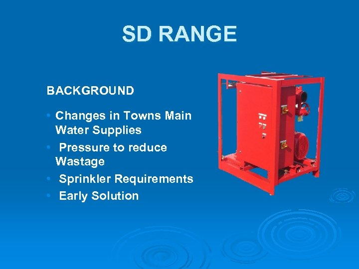 SD RANGE BACKGROUND • Changes in Towns Main Water Supplies • Pressure to reduce