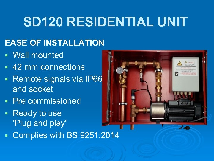 SD 120 RESIDENTIAL UNIT EASE OF INSTALLATION § Wall mounted § 42 mm connections