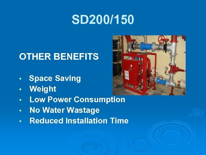 SD 200/150 OTHER BENEFITS • • • Space Saving Weight Low Power Consumption No