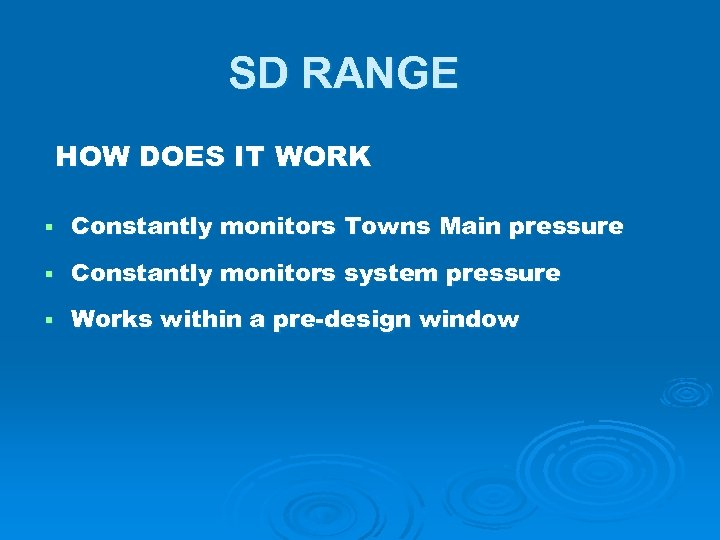 SD RANGE HOW DOES IT WORK § Constantly monitors Towns Main pressure § Constantly