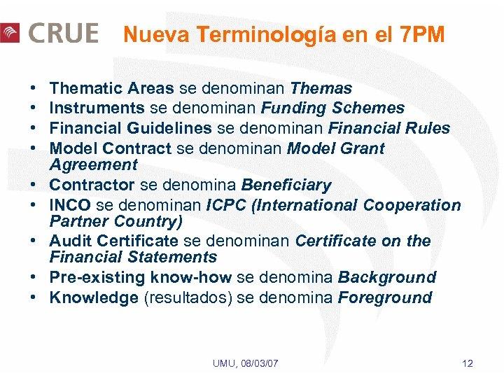 Nueva Terminología en el 7 PM • • • Thematic Areas se denominan Themas