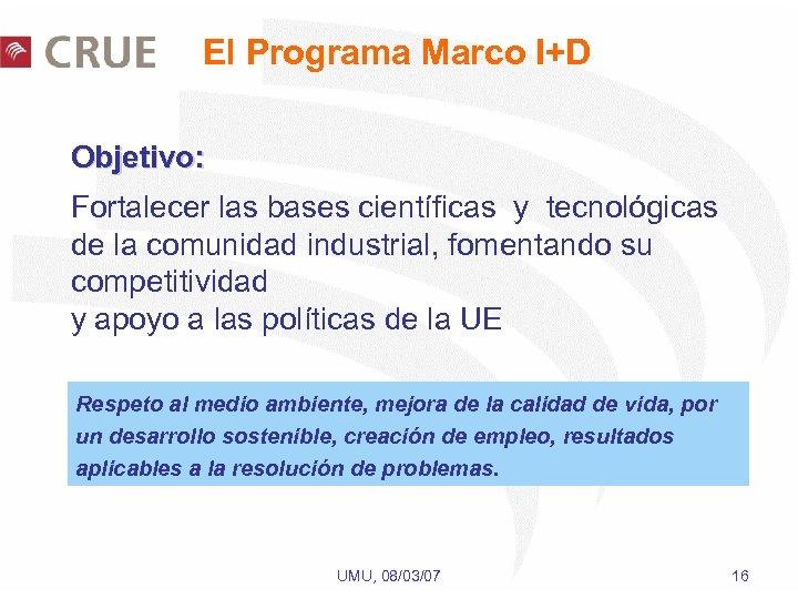 El Programa Marco I+D Objetivo: Fortalecer las bases científicas y tecnológicas de la comunidad
