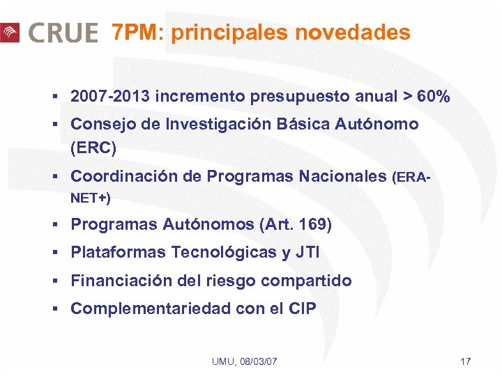 7 PM: principales novedades § 2007 -2013 incremento presupuesto anual > 60% § Consejo