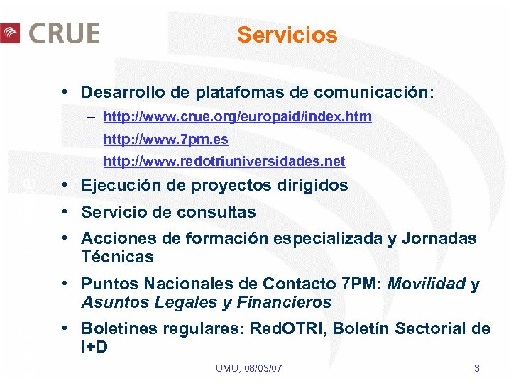 Servicios • Desarrollo de platafomas de comunicación: – http: //www. crue. org/europaid/index. htm –