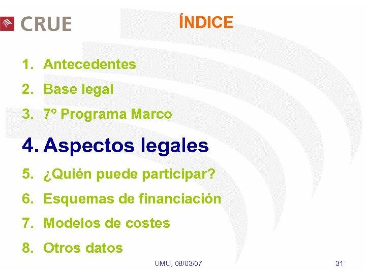 ÍNDICE 1. Antecedentes 2. Base legal 3. 7º Programa Marco 4. Aspectos legales 5.