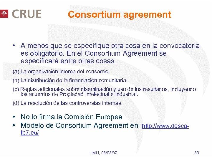 Consortium agreement • A menos que se especifique otra cosa en la convocatoria es