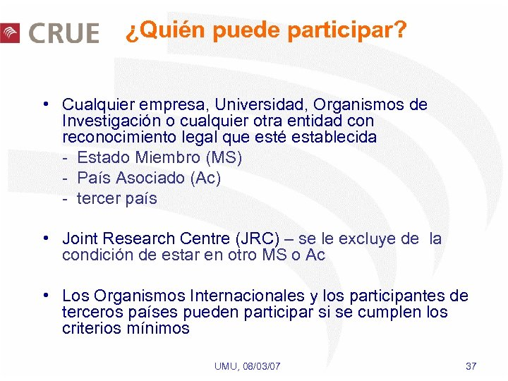 ¿Quién puede participar? • Cualquier empresa, Universidad, Organismos de Investigación o cualquier otra entidad