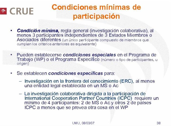 Condiciones mínimas de participación • Condición mínima, regla general (investigación colaborativa), al menos 3