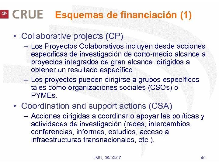 Esquemas de financiación (1) • Collaborative projects (CP) – Los Proyectos Colaborativos incluyen desde