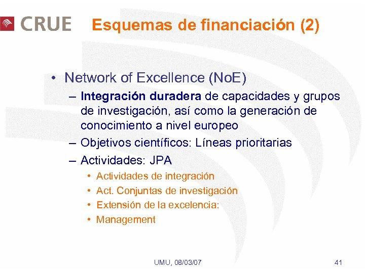 Esquemas de financiación (2) • Network of Excellence (No. E) – Integración duradera de