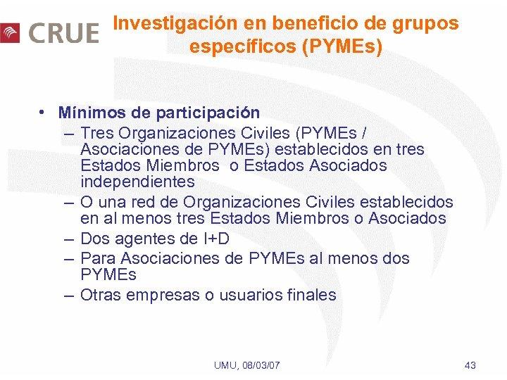 Investigación en beneficio de grupos específicos (PYMEs) • Mínimos de participación – Tres Organizaciones