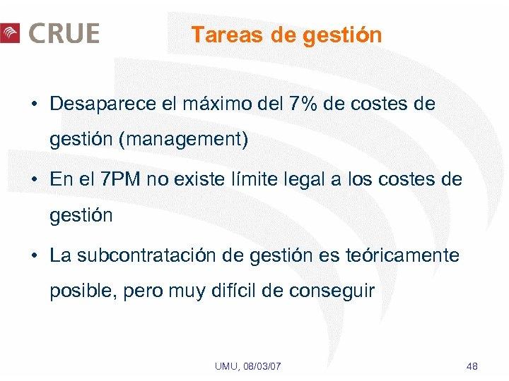 Tareas de gestión • Desaparece el máximo del 7% de costes de gestión (management)