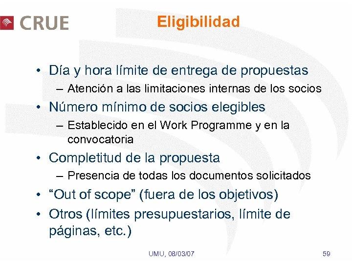 Eligibilidad • Día y hora límite de entrega de propuestas – Atención a las