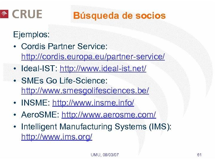 Búsqueda de socios Ejemplos: • Cordis Partner Service: http: //cordis. europa. eu/partner-service/ • Ideal-IST: