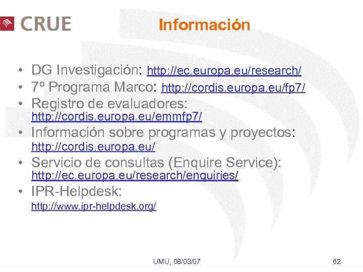 Información • DG Investigación: http: //ec. europa. eu/research/ • 7º Programa Marco: http: //cordis.