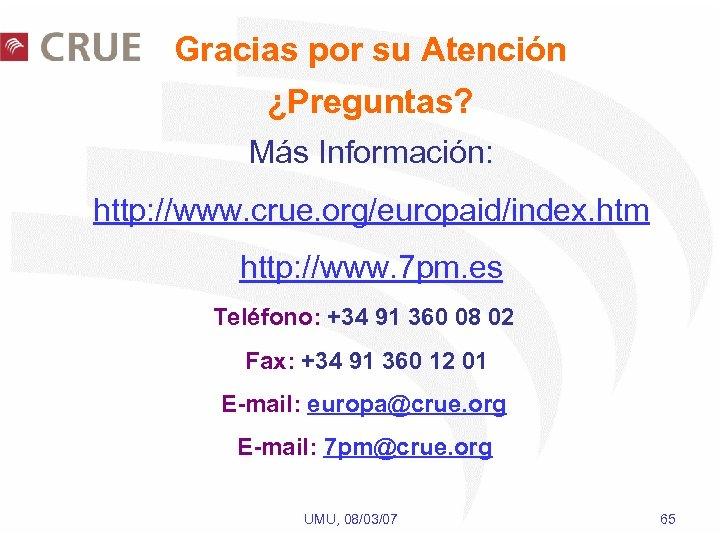 Gracias por su Atención ¿Preguntas? Más Información: http: //www. crue. org/europaid/index. htm http: //www.