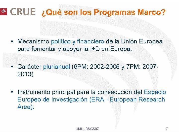 ¿Qué son los Programas Marco? • Mecanismo político y financiero de la Unión Europea