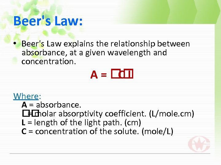 Beer's Law: • Beer's Law explains the relationship between absorbance, at a given wavelength