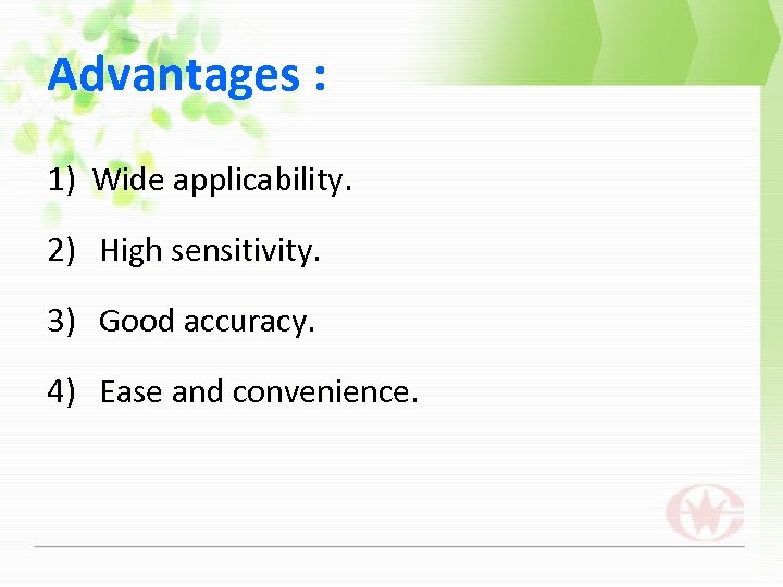 Advantages : 1) Wide applicability. 2) High sensitivity. 3) Good accuracy. 4) Ease and