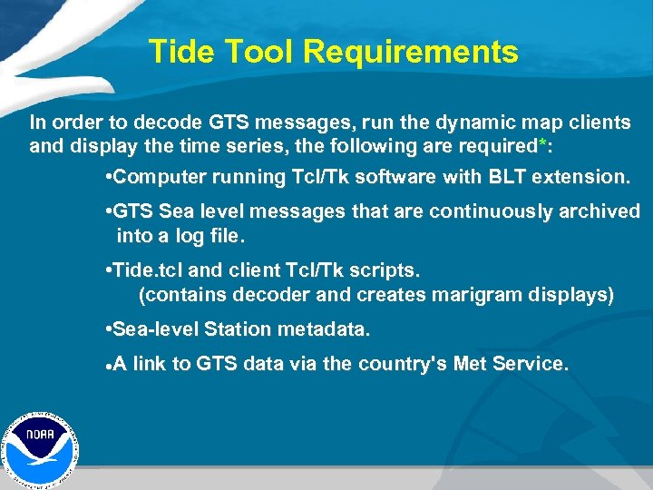 Tide Tool Requirements In order to decode GTS messages, run the dynamic map clients