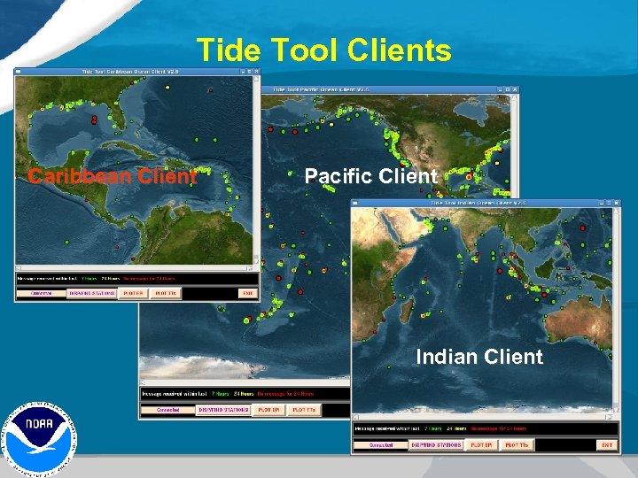 Tide Tool Clients Caribbean Client Pacific Client Indian Client
