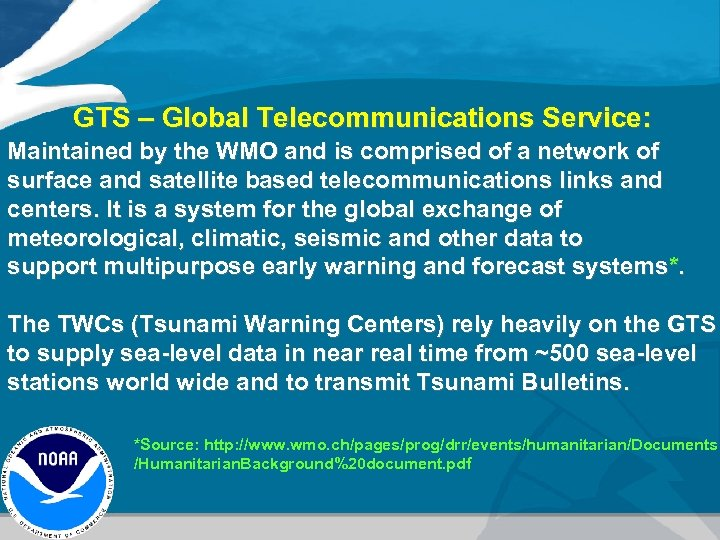 GTS – Global Telecommunications Service: Maintained by the WMO and is comprised of a