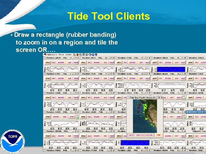 Tide Tool Clients • Draw a rectangle (rubber banding) to zoom in on a