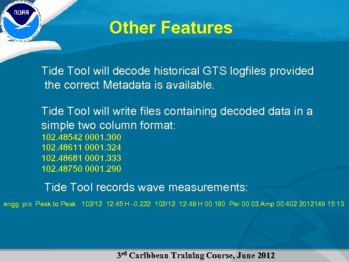 Other Features Tide Tool will decode historical GTS logfiles provided the correct Metadata is