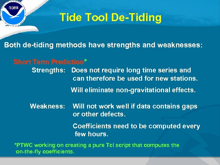 Tide Tool De-Tiding Both de-tiding methods have strengths and weaknesses: Short Term Prediction* Strengths: