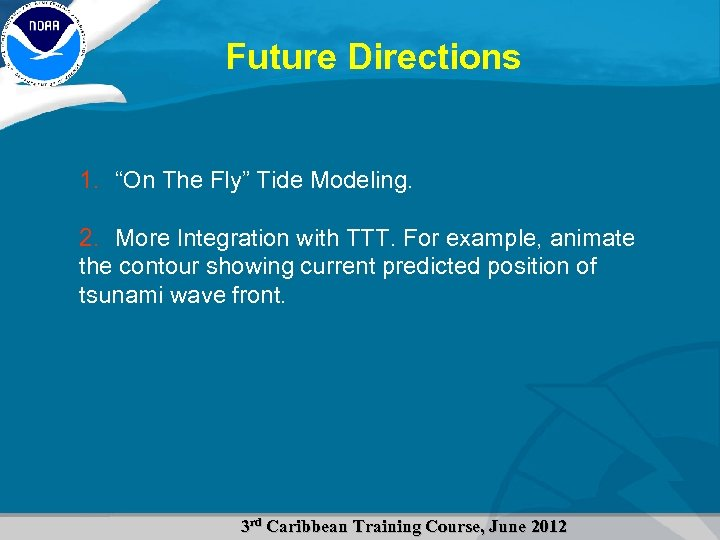 "Future Directions 1. ""On The Fly"" Tide Modeling. 2. More Integration with TTT. For"