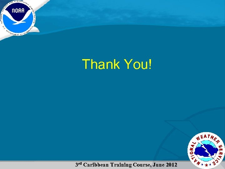 Thank You! 3 rd Caribbean Training Course, June 2012