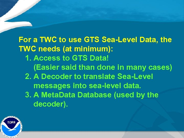 For a TWC to use GTS Sea-Level Data, the TWC needs (at minimum): 1.