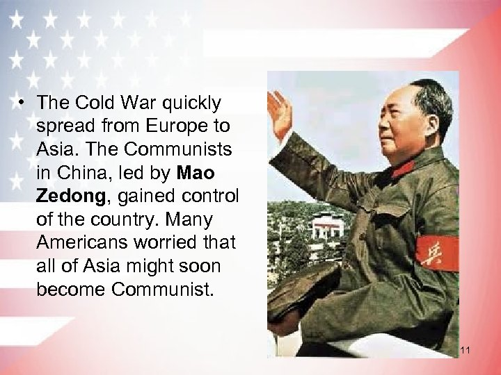 • The Cold War quickly spread from Europe to Asia. The Communists in