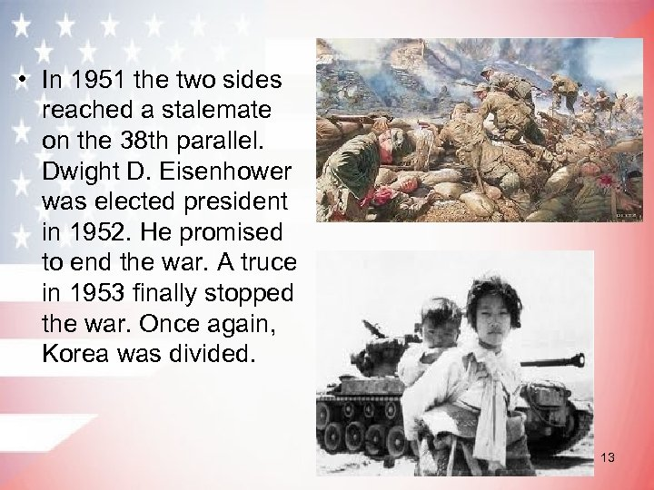• In 1951 the two sides reached a stalemate on the 38 th