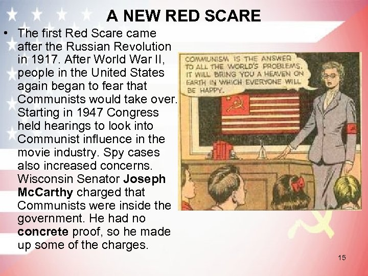 A NEW RED SCARE • The first Red Scare came after the Russian Revolution