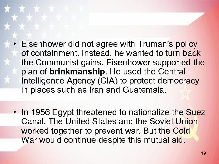 • Eisenhower did not agree with Truman's policy of containment. Instead, he wanted