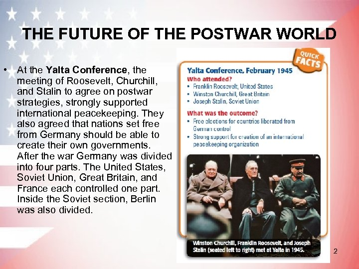 THE FUTURE OF THE POSTWAR WORLD • At the Yalta Conference, the meeting of