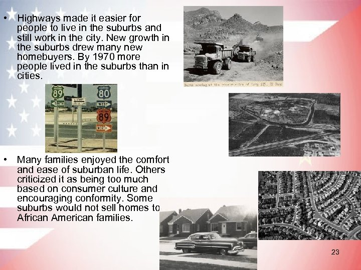 • Highways made it easier for people to live in the suburbs and