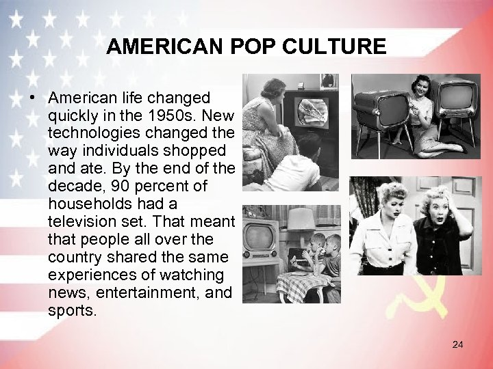 AMERICAN POP CULTURE • American life changed quickly in the 1950 s. New technologies