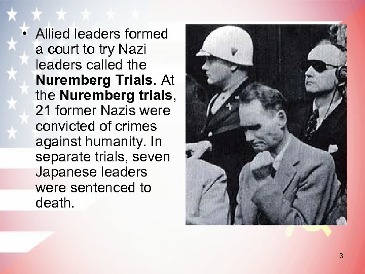 • Allied leaders formed a court to try Nazi leaders called the Nuremberg