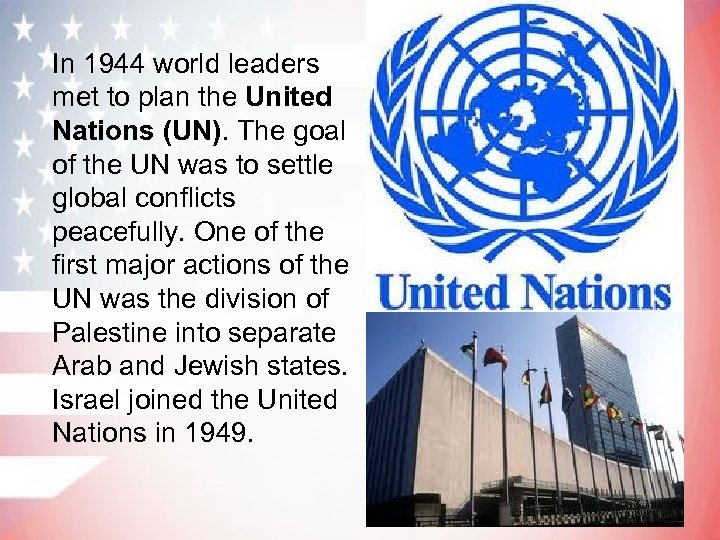 In 1944 world leaders met to plan the United Nations (UN). The goal of