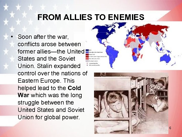 FROM ALLIES TO ENEMIES • Soon after the war, conflicts arose between former allies—the