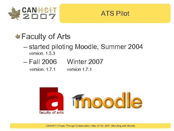 ATS Pilot Faculty of Arts – started piloting Moodle, Summer 2004 version. 1. 5.