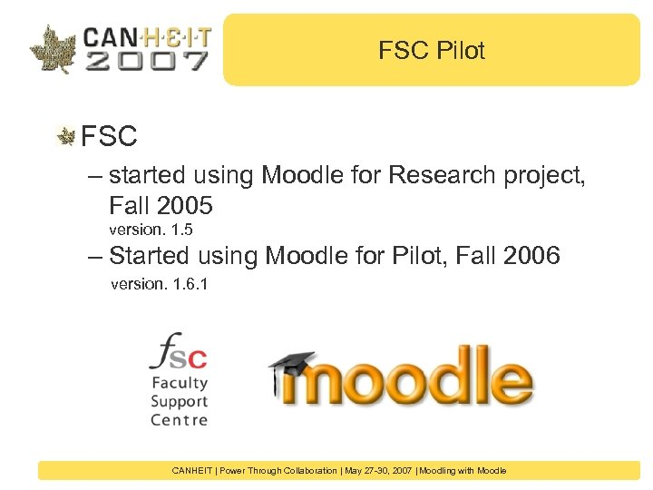 FSC Pilot FSC – started using Moodle for Research project, Fall 2005 version. 1.