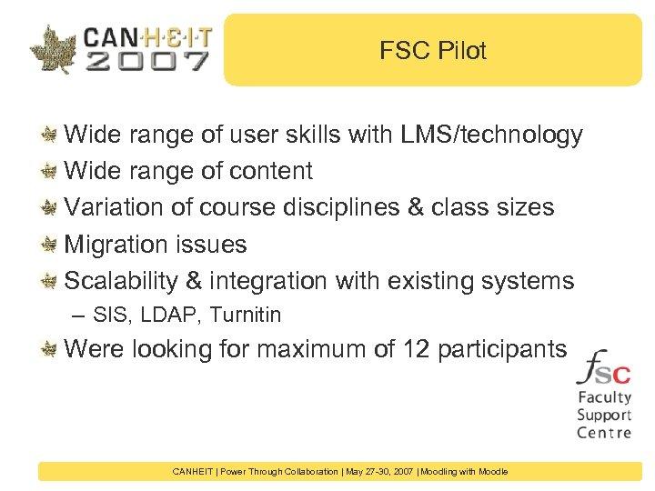 FSC Pilot Wide range of user skills with LMS/technology Wide range of content Variation