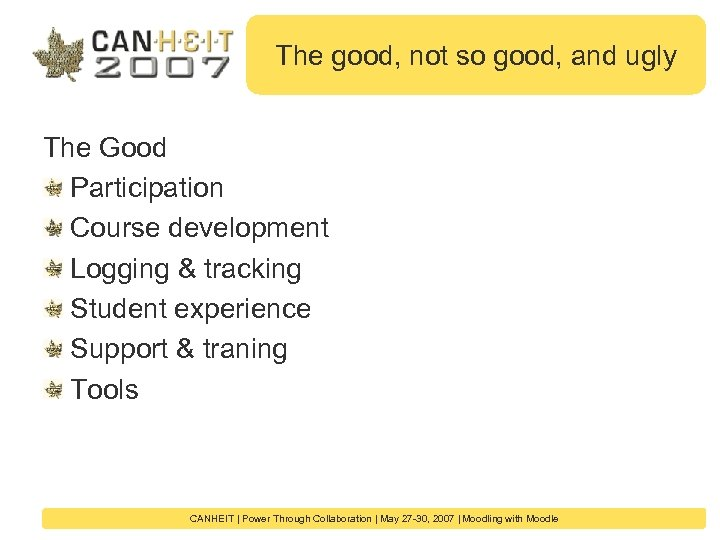 The good, not so good, and ugly The Good Participation Course development Logging &