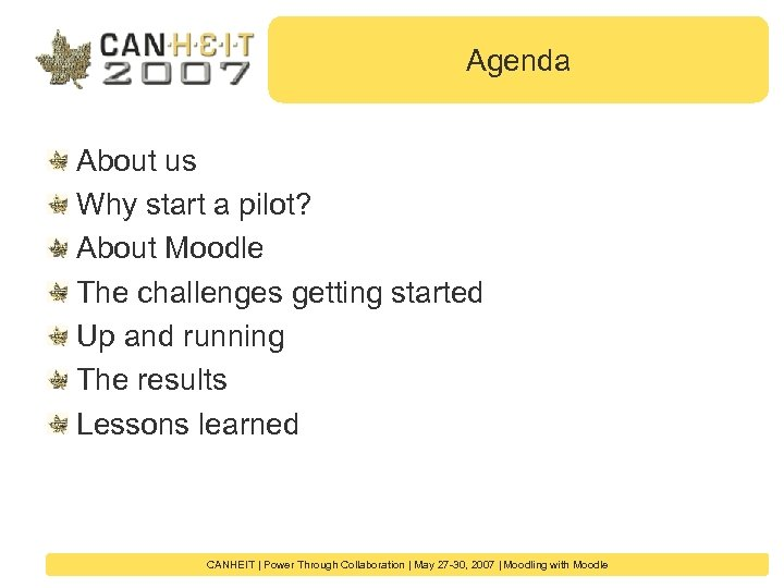 Agenda About us Why start a pilot? About Moodle The challenges getting started Up