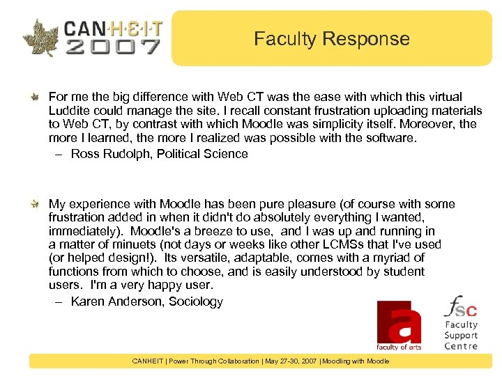 Faculty Response For me the big difference with Web CT was the ease with