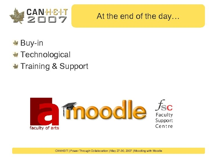 At the end of the day… Buy-in Technological Training & Support CANHEIT   Power